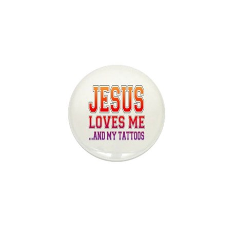 Jesus Loves Me...and my tattoos Mini Button