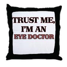 Trust Me, I'm an Eye Doctor Throw Pillow