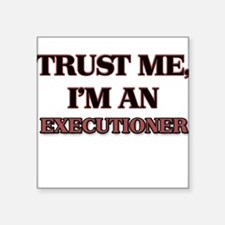 Trust Me, I'm an Executioner Sticker