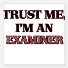 "Trust Me, I'm an Examiner Square Car Magnet 3"" x 3"