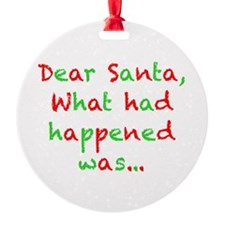 Dear Santa, What had Happened Was... Ornament
