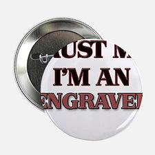 """Trust Me, I'm an Engraver 2.25"""" Button"""