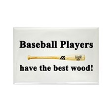 """""""Baseball Players Have The Best Wood!"""" Magnet"""