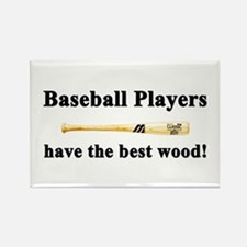 """Baseball Players Have The Best Wood!"" Magnet"