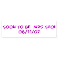 Soon To Be Mrs Shoe 08/11/0 Bumper Bumper Sticker