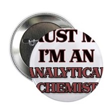 "Trust Me, I'm an Analytical Chemist 2.25"" Button"