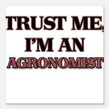 "Trust Me, I'm an Agronomist Square Car Magnet 3"" x"