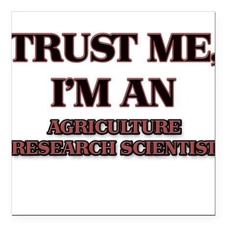 Trust Me, I'm an Agriculture Research Scientist Sq