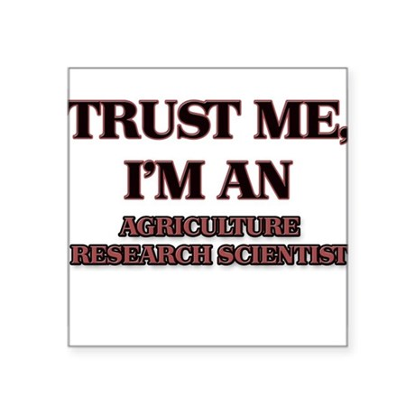 Trust Me, I'm an Agriculture Research Scientist St
