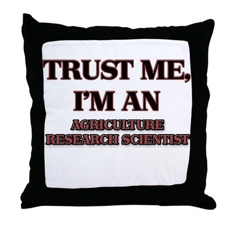 Trust Me, I'm an Agriculture Research Scientist Th
