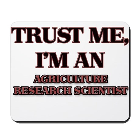 Trust Me, I'm an Agriculture Research Scientist Mo