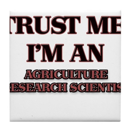 Trust Me, I'm an Agriculture Research Scientist Ti