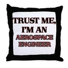 Trust Me, I'm an Aerospace Engineer Throw Pillow