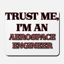 Trust Me, I'm an Aerospace Engineer Mousepad