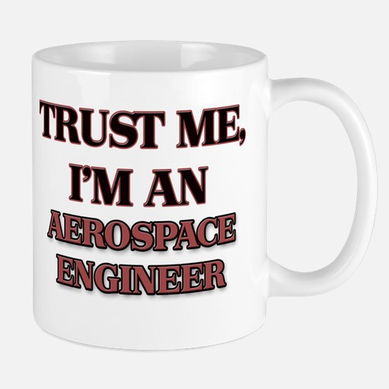 Trust Me, I'm an Aerospace Engineer Mugs