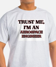 Trust Me, I'm an Aerospace Engineer T-Shirt
