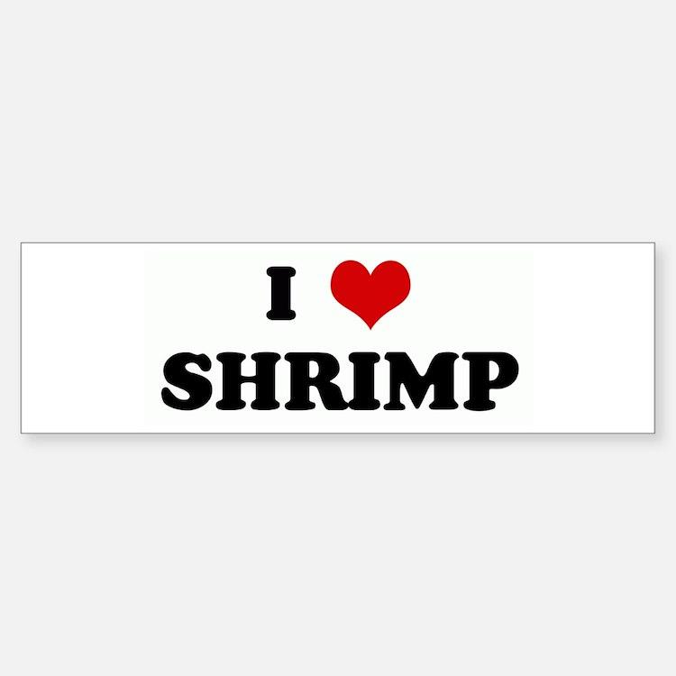 I Love SHRIMP Bumper Bumper Bumper Sticker