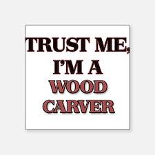 Trust Me, I'm a Wood Carver Sticker