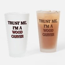 Trust Me, I'm a Wood Carver Drinking Glass