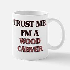 Trust Me, I'm a Wood Carver Mugs