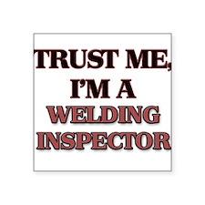 Trust Me, I'm a Welding Inspector Sticker