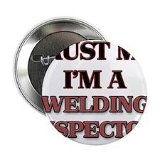 """Trust Me, I'm a Welding Inspector 2.25"""" Button"""
