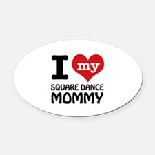 I love my Square Dance mom Oval Car Magnet