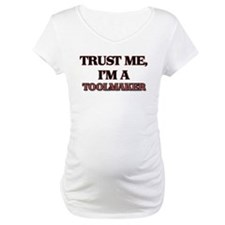 Trust Me, I'm a Toolmaker Shirt