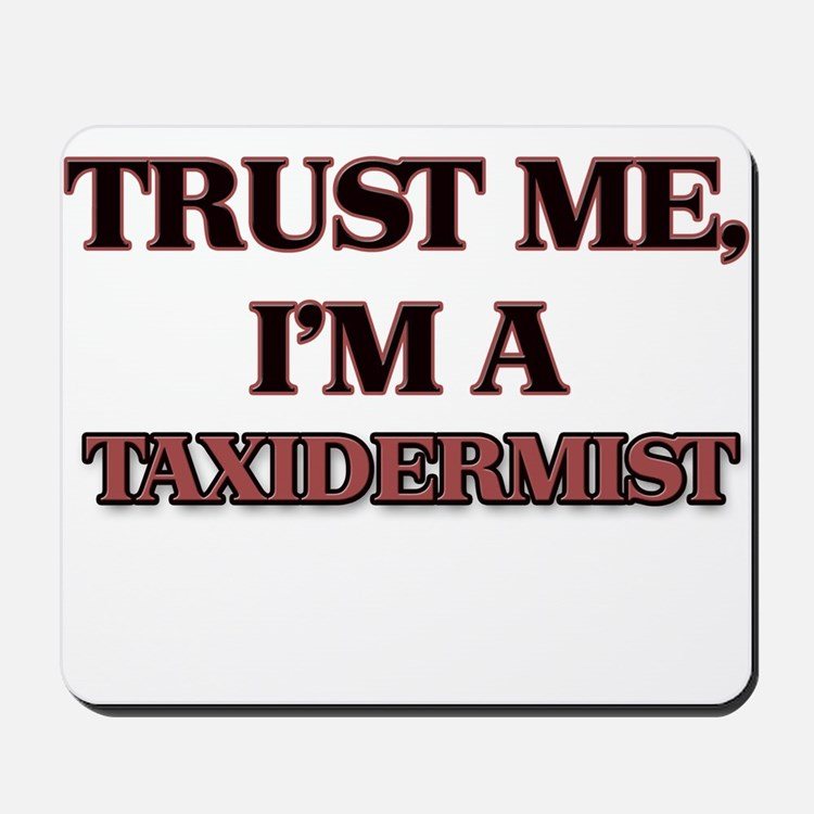 Trust Me, I'm a Taxidermist Mousepad