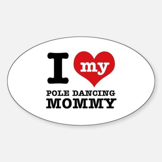 I love my pole dance Mom Sticker (Oval)