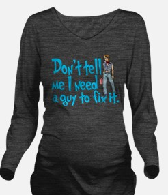 a guy to fix it.png Long Sleeve Maternity T-Shirt