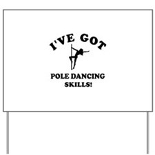 I've got pole dancing skills Yard Sign