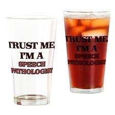 Trust Me, I'm a Speech Pathologist Drinking Glass