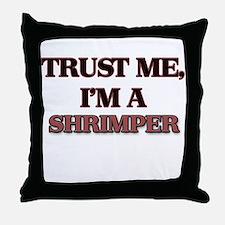 Trust Me, I'm a Shrimper Throw Pillow