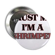 """Trust Me, I'm a Shrimper 2.25"""" Button"""