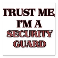 Trust Me, I'm a Security Guard Square Car Magnet 3
