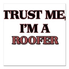 "Trust Me, I'm a Roofer Square Car Magnet 3"" x 3"""