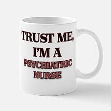 Trust Me, I'm a Psychiatric Nurse Mugs