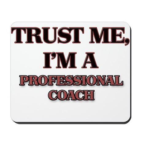Trust Me, I'm a Professional Coach Mousepad