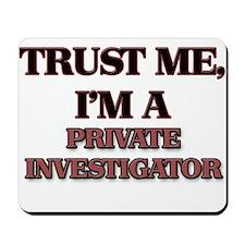 Trust Me, I'm a Private Investigator Mousepad