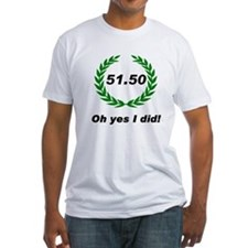 Yes I did 51.50 T-Shirt