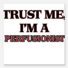 Trust Me, I'm a Perfusionist Square Car Magnet 3""