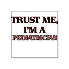 Trust Me, I'm a Pediatrician Sticker