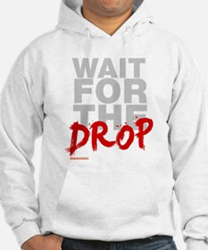 Wait For The Drop Hoodie