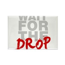 Wait For The Drop Rectangle Magnet