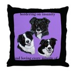 Bordering on Insanity (Border Collies) Throw Pillo