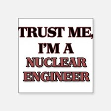 Trust Me, I'm a Nuclear Engineer Sticker