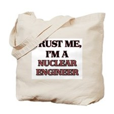 Trust Me, I'm a Nuclear Engineer Tote Bag