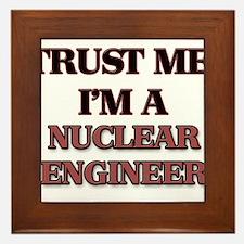 Trust Me, I'm a Nuclear Engineer Framed Tile