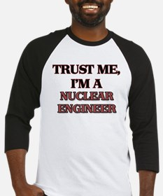 Trust Me, I'm a Nuclear Engineer Baseball Jersey